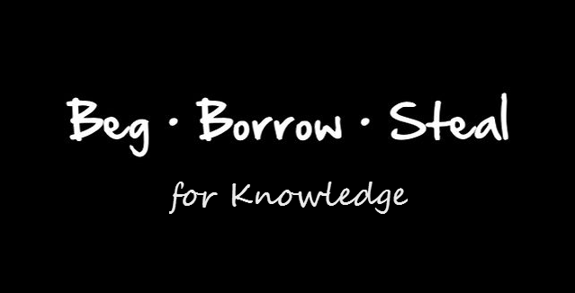 beg-borrow-steal-for-knowledge